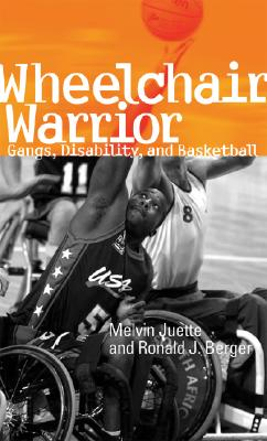 Wheelchair Warrior: Gangs, Disability and Basketball, Juette, Melvin; Berger, Ronald J.