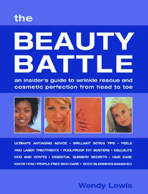 Image for The Beauty Battle: An Insider's Guide to Wrinkle Rescue and Cosmetic Perfection from Head to Toe