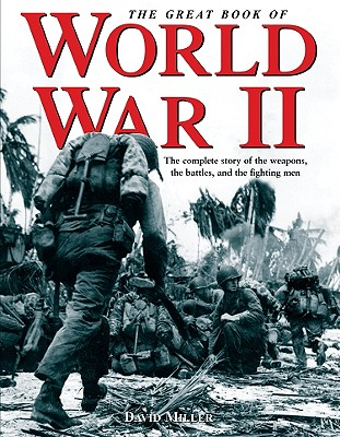 Image for The Great Book of World War II: The Complete Story of the Weapons, the Battles, and the Fighting Men