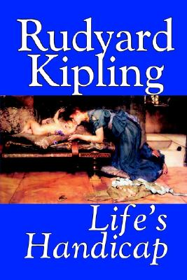 Life's Handicap by Rudyard Kipling, Fiction, Literary, Short Stories, Kipling, Rudyard