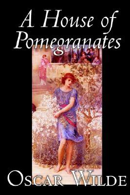 A House of Pomegranates by Oscar Wilde, Fiction: Fairy Tales & Folklore, Wilde, Oscar