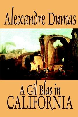 A Gil Blas in California by Alexandre Dumas, Fiction, Literary, Dumas, Alexandre