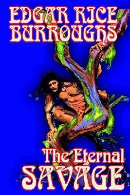 The Eternal Savage by Edgar Rice Burroughs, Fiction, Fantasy, Burroughs, Edgar Rice