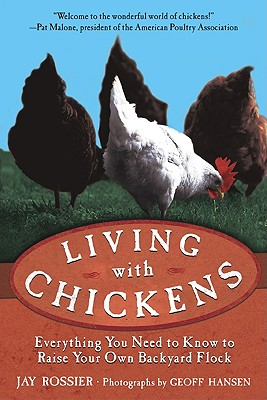 Image for Living with Chickens: Everything You Need to Know to Raise Your Own Backyard Flock