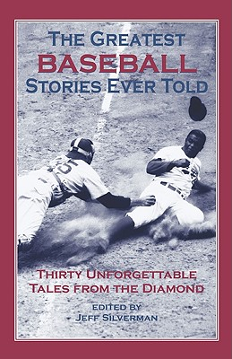 Image for The Greatest Baseball Stories Ever Told: Thirty Unforgettable Tales from the Diamond