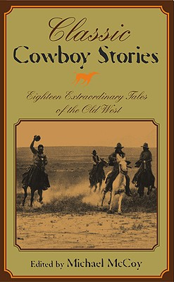Classic Cowboy Stories: Eighteen Extraordinary Tales of the Old West, McCoy, Michael