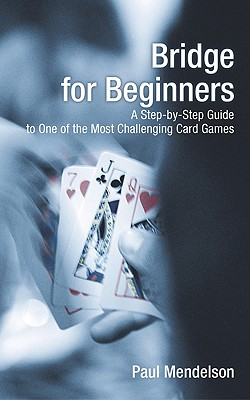 Image for Bridge for Beginners: A Step-By-Step Guide To One Of The Most Challenging Card Games