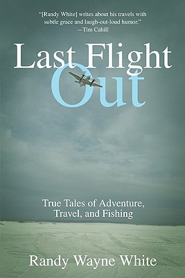 Last Flight Out: True Tales of Adventure, Travel, and Fishing, Randy Wayne White