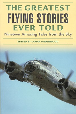 Image for Greatest Flying Stories Ever Told: Nineteen Amazing Tales From The Sky