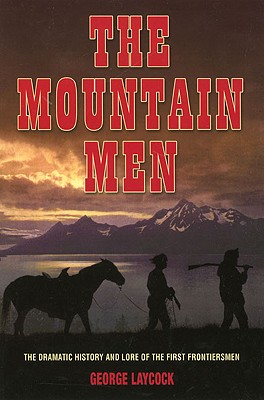 Image for MOUNTAIN MEN, THE THE DRAMATIC HISTORY AND LORE OF THE FIRST FRONTIERSMEN