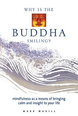 Image for Why Is the Buddha Smiling: Mindfulness As a Means of Bringing Calm and Insight to Your Life
