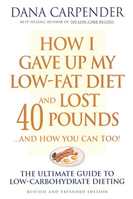 Image for How I Gave Up My Low-Fat Diet and Lost 40 Pounds (Revised and Expanded Edition)