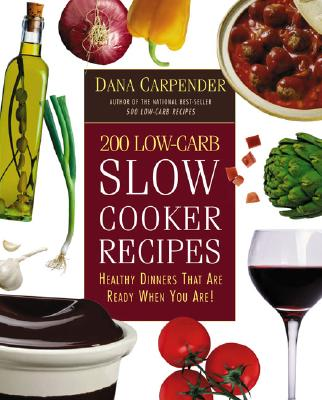 Image for 200 Low-Carb Slow Cooker Recipes: Healthy Dinners That Are Ready When You Are!