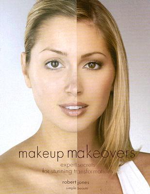 """Makeup Makeovers: Expert Secrets for Stunning Transformations, """"Jones, Robert"""""""