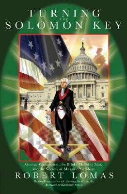 Image for Turning the Solomon Key: George Washington, the Bright Morning Star, and the Secrets of Masonic Astrology