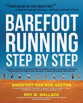 Image for Barefoot Running Step by Step: Barefoot Ken Bob, the Guru of Shoeless Running, Shares His Personal Technique for Running with More Speed, Less Impact, Fewer Injuries and More Fun