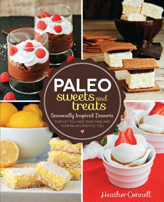 Image for Paleo Sweets and Treats: Seasonally Inspired Desserts that Let You Have Your Cake and Your Paleo Lifestyle, Too