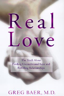 Image for Real Love: The Truth About Finding Unconditional Love and Fulfilling Relationships