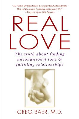 Real Love: The Truth About Finding Unconditional Love & Fulfilling Relationships, Baer, Greg