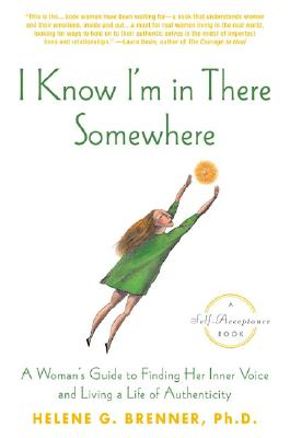 Image for I Know I'm in There Somewhere: A Woman's Guide to Finding Her Inner Voice and Living a Life of Authenticity