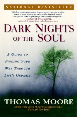 Dark Nights of the Soul: A Guide to Finding Your Way Through Life's Ordeals, Moore, Thomas