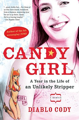 Candy Girl: A Year in the Life of an Unlikely Stripper, DIABLO CODY