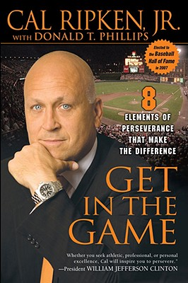 GET IN THE GAME : 8 ELEMENTS OF PERSEVER, CAL RIPKEN