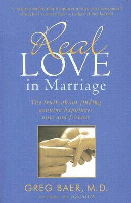 Image for Real Love in Marriage: The Truth About Finding Genuine Happiness Now and Forever