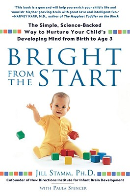 Image for Bright from the Start: The Simple, Science-Backed Way to Nurture Your Child's Developing Mind from Birth to Age 3