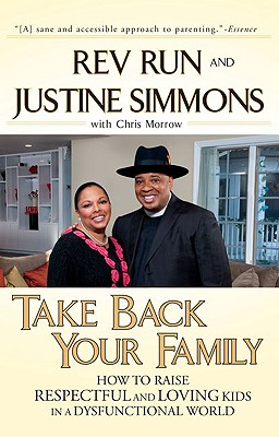 Take Back Your Family: How to Raise Respectful and Loving Kids in a Dysfunctional World, Run, Reverend;Morrow, Chris;Simmons, Justine
