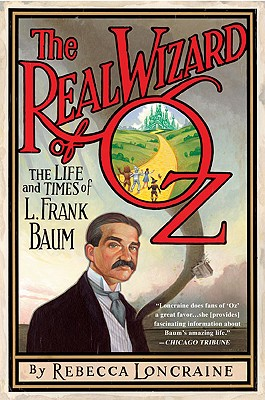 Image for The Real Wizard of Oz: The Life and Times of L. Frank Baum