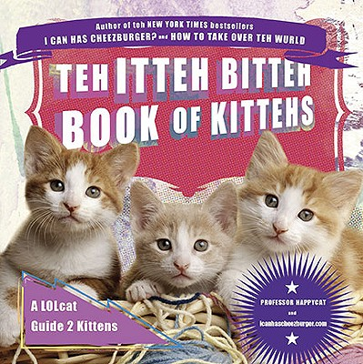 Image for Teh Itteh Bitteh Book of Kittehs: A LOLcat Guide 2 Kittens