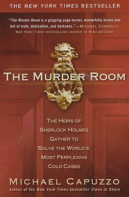 The Murder Room: The Heirs of Sherlock Holmes Gather to Solve the World's Most Perplexing Cold Cases, Michael Capuzzo