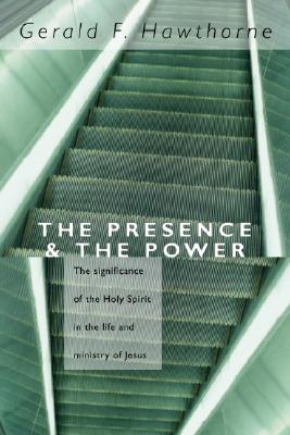 Image for The Presence and The Power: the Significance of the Holy Spirit in the Life and Ministry of Jesus