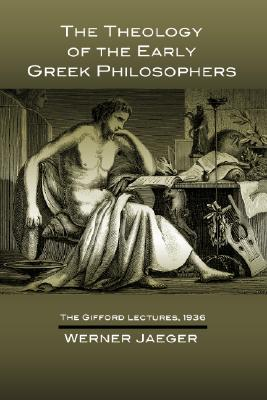 The Theology of the Early Greek Philosophers: The Gifford Lectures, 1936, Werner Jaeger