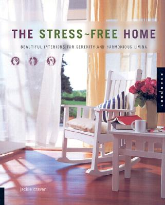 Image for The Stress-Free Home: Beautiful Interiors for Serenity and Harmonious Living