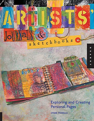 Artists Journals and Sketchbooks : Exploring and Creating Personal Pages, LYNNE PERRELLA
