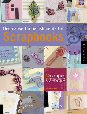 Image for Decorative Embellishments for Scrapbooks: 32 Recipes for Enhancing Your Pages With New Techniques