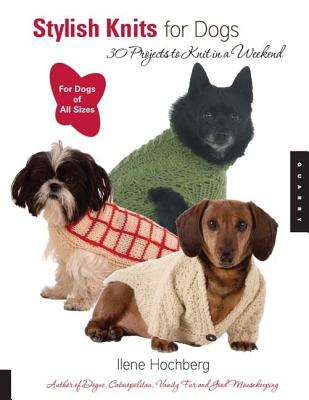 Stylish Knits for Dogs: 36 Projects to Knit in a Weekend, Hochberg, Ilene