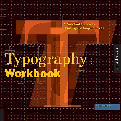 Typography Workbook: A Real-World Guide to Using Type in Graphic Design, Samara, Timothy
