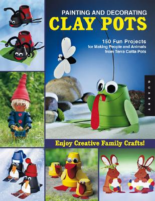 Image for Painting and Decorating Clay Pots - Revised Edition: 150 Step-by-Step Projects for Making People, Animals, and Fantasy Characters from Terra-Cotta Pots