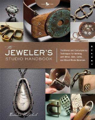 The Jeweler's Studio Handbook: Traditional and Contemporary Techniques for Working with Metal and Mixed Media Materials (Studio Handbook Series), Holschuh, Brandon