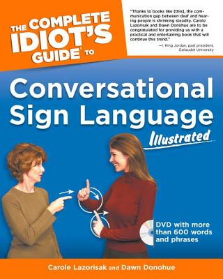 The Complete Idiot's Guide to Conversational Sign Language Illustrated, Lazorisak, Carole; Donohue, Dawn