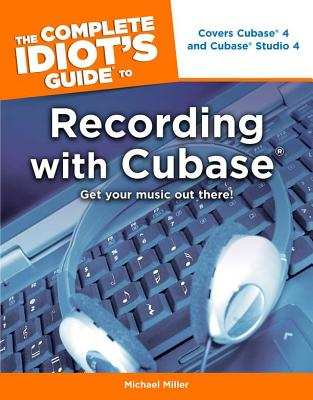 The Complete Idiot's Guide to Recording with Cubase, Miller, Michael