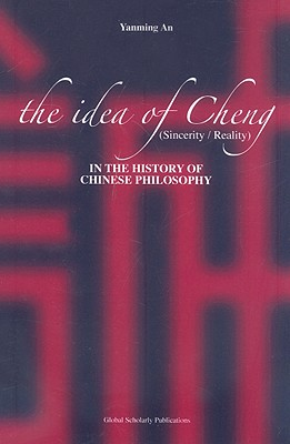 Image for IDEA OF CHENG (SINCERITY / REALITY) IN THE HISTORY OF CHINESE PHILOSOPHY