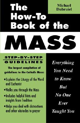 Image for The How-To Book of the Mass: Everything You Need to Know but No One Ever Taught You