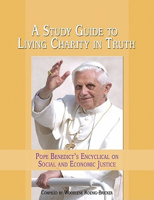 A Study Guide to Living Charity in Truth: Pope Benedict's Encyclical on Social and Economic Justice