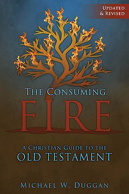 Image for The Consuming Fire: A Christian Guide to the Old Testament