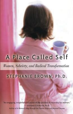 Place Called Self : Women, Sobriety, and Radical Transformation, STEPHANIE BROWN, YVONNE PEARSON