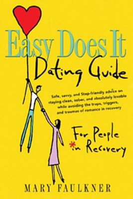Easy Does It Dating Guide: For People in Recovery, Faulkner, Mary Faulkner